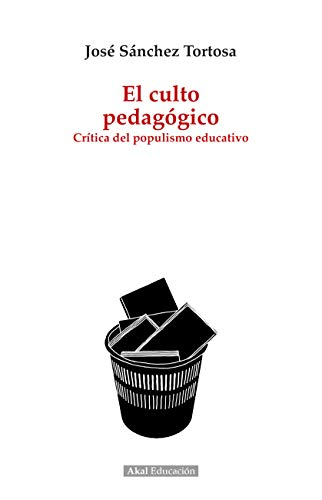 El culto pedagógico. Crítica del populismo educativo: 1 (Pedagogía)