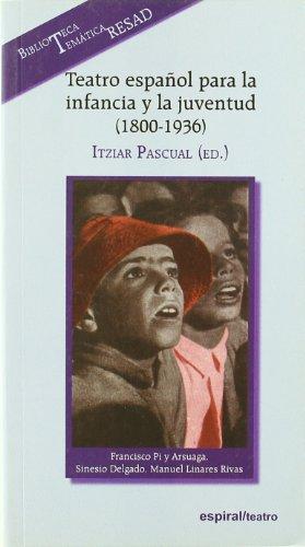 Teatro español para la infancia y la juventud (1800-1936): Francisco Pi y Arsuaga, Sinesio Delgado, Manuel Linares Rivas: 342 (Espiral / Teatro)