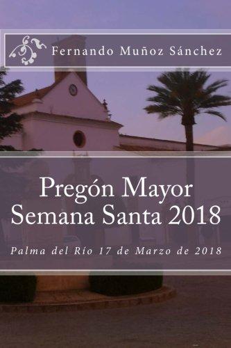 Pregón Mayor Semana Santa 2018: Palma del Río 17 de Marzo de 2018