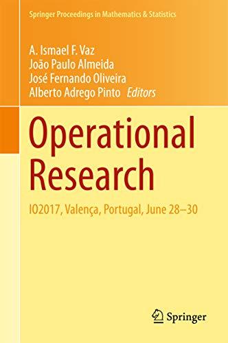 Operational Research: IO2017, Valença, Portugal, June 28-30 (Springer Proceedings in Mathematics & Statistics Book 223) (English Edition)