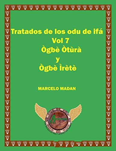 TRATADO DE LOS ODU DE IFA Vol. 7 OGBE OTURA Y OGBE IRETE (TRATADO DE LOS ODU DE IFA Vol.7)