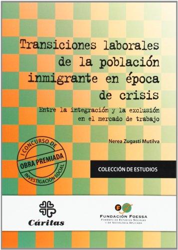 Transiciones laborales de la población inmigrante en época de crisis: Entre la integración y la exclusión en el mercado de trabajo (Foessa. Estudios)