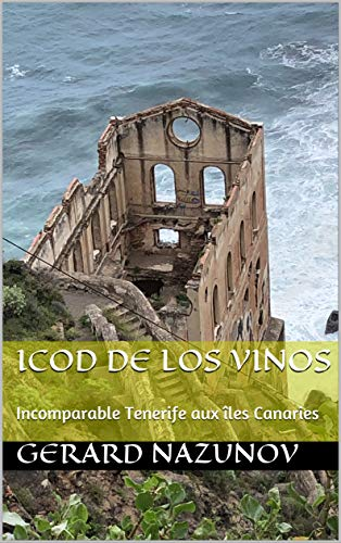 Icod de los Vinos: Incomparable Tenerife aux îles Canaries (French Edition)