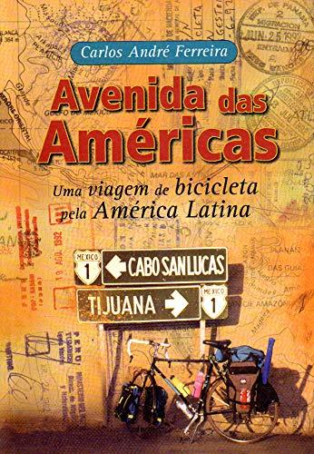 AVENIDA DAS AMÉRICAS: UMA VIAGEM DE BICICLETA PELA AMÉRICA LATINA (Portuguese Edition)