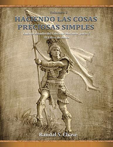 Guía de estudio del Libro de Mormón, parte 2: El Libro de Alma: El Libro de Alma (Haciendo las cosas preciosas simples, Vol. 2)