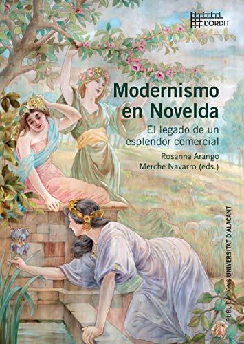 Modernismo en Novelda: El legado de un esplendor comercial: 21 (Col·lecció L'Ordit)