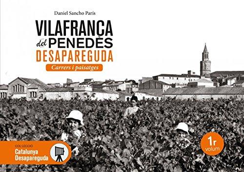 Vilafranca del Penedès desapareguda. Carrers i paisatges: 20 (Catalunya desapareguda)