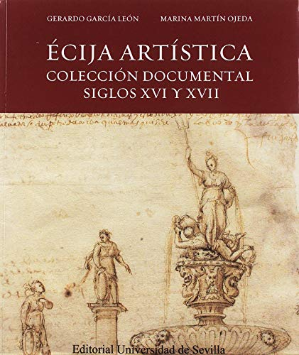 ÉCIJA ARTÍSTICA: Colección documental siglos XVI y XVII: 51 (Arte)