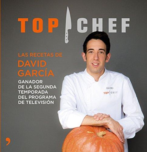 Top Chef. Las recetas de David García: Ganador de la segunda temporada del programa de televisión (Cocina)