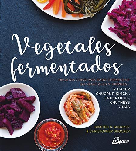Vegetales Fermentados. Recetas creativas para fermentar 64 vegetales y hierbas: Recetas creativas para fermentar 64 vegetales y hierbas.. y hacer ... chutneys y más (Nutrición y salud)