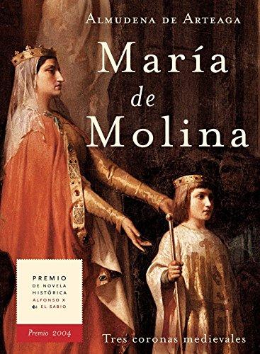 MAR�A DE MOLINA. : TRES CORONAS MEDIEVALES. Premio Alfonso X El Sabio 2004. (Novela histórica nº 2)