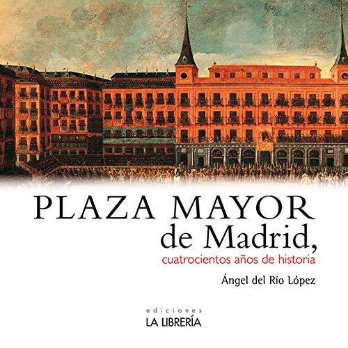 Plaza Mayor de Madrid. 400 años de historia